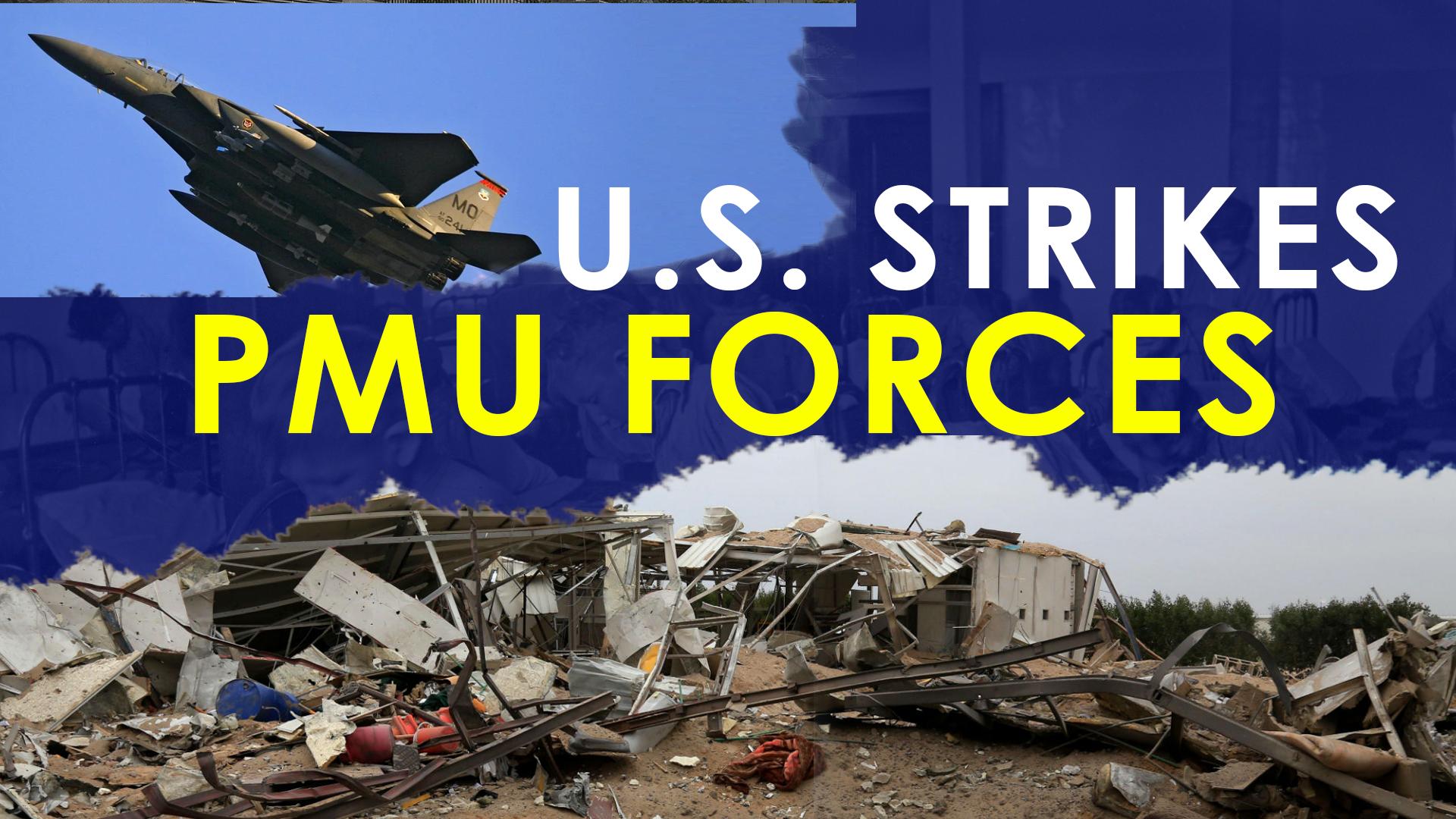 US strikes PMU forces in Iraq